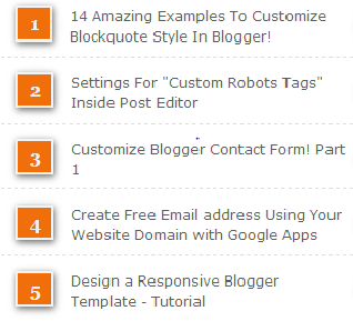 """Popular post widgets are terribly very helpful for blogging. As a result, it attracts the visitors. Recently, I added up New Attractive CSS Sliding Popular Posts Widget for Blogger.  By attracting the users the blog traffic are accrued. Today I'm here to share New Numbered Popular Post device for blogger. And this device was first employed by MyBloggerTricks. This device is makeup-ed with CSS3. Lets add this impact to blogger by following my straightforward instruction given bellow.     Also read this :  New Awe-Inspiring Related Post Widget for Blogger  While not the assistance of JavaScript this popular post widget was created. I already mentioned that popular posts plugins is a good tool to extend your blog's traffic further as page views. With the assistance of popular post widget you'll be able to get a lot of internal traffic for your blog. Adding Numbered Popular Posts Widget  First Go to Blogger >> Layout Hit """"Add a Gadget"""" >> And Choose """"Popular Posts""""  In that new page you need to un-check the """"image thumbnail"""" and also """"snippet""""  Choose your number of post to be published. Then Save it ! Then again Go To Blogger >> Template It is better to backup your template before making any changes in your blog. Then Hit """"Edit HTML"""" Now search for </b:skin> by using shortcut keys. Once you finished searching it paste the following code given bellow just above </b:skin>  /*--- Numbered Popular Posts --- */  .popular-posts ul {  padding-left: 0px;  counter-reset: popcount;  } .popular-posts ul li:before {  list-style-type: none;  margin-right: 15px;  padding: 0.3em 0.6em;  counter-increment: popcount;  content: counter(popcount);  font-size: 16px;  background: #292D30;  color: #ffffff;  position: relative;  font-weight: bold;  font-family: georgia;  float: left;  border: 2px solid #dddddd;  box-shadow: 1px 2px 9px #666666; } .popular-posts ul li {  border-bottom: 1px dashed #dddddd;  } .popular-posts ul li:hover {  border-bottom: 1px dashed #696969;  } .popular-posts ul"""