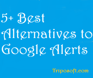 5+ Best Alternatives to Google Alerts