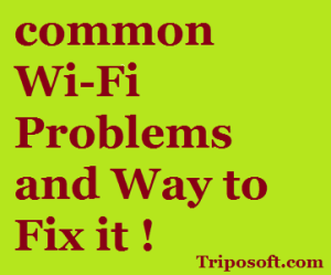 Some Major Wi-Fi Problems and Ways to Fix it !