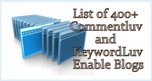 Huge List of 400+ Commentluv and KeywordLuv Enable Blogs