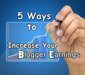 5 Ways to Increase Your Blogger Earnings