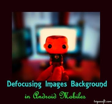 Focus and Blur the Pics Background on Android Mobiles