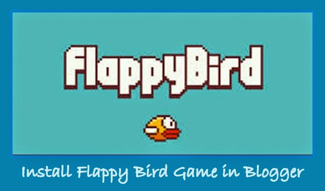 How to Install Flappy Bird Game in Blogger Blogs