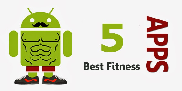 5 Best Fitness Apps for Android to make you Healthy