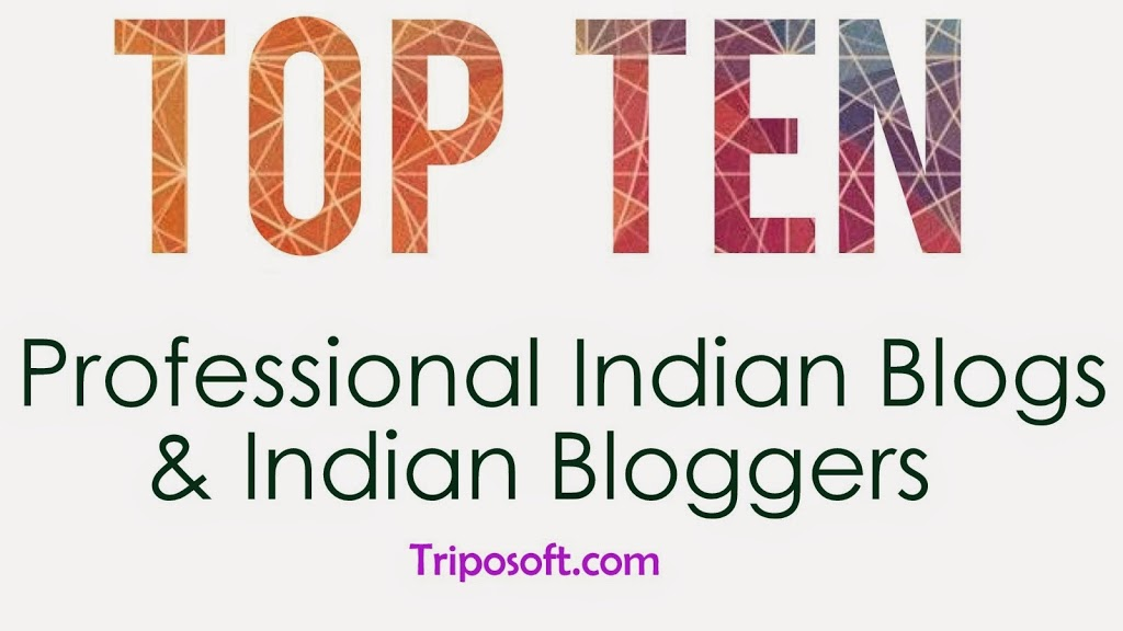 Top 10 Professional Indian Blogs & Indian Bloggers 2014