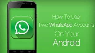 Two Whatsapp Accounts On Your Android