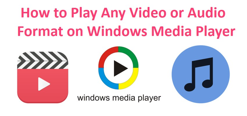 How+to+Play+Any+Video+or+Audio+Format+on+Windows+Media+Player